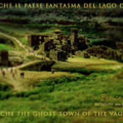 Fabbriche Di Vagli Paese Fantasma Ghost Town 1 Poster by Enrico Pelos