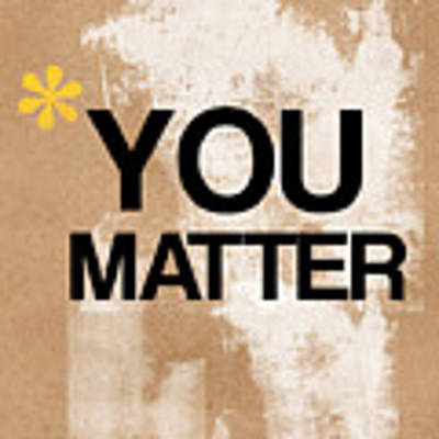 You Matter Poster by Linda Woods