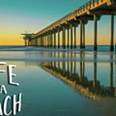 Life Is A Beach Scripps Pier La Jolla San Diego Poster by Edward Fielding