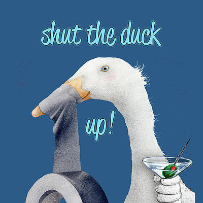 Designs Similar to Shut The Duck Up...