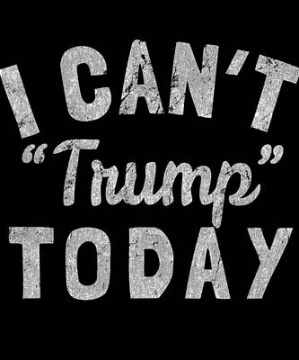 Designs Similar to I Cant Trump Today