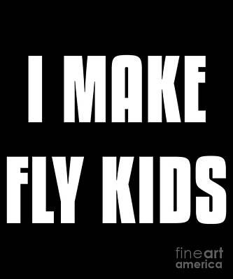 Designs Similar to I Make Fly Kids Funny Family