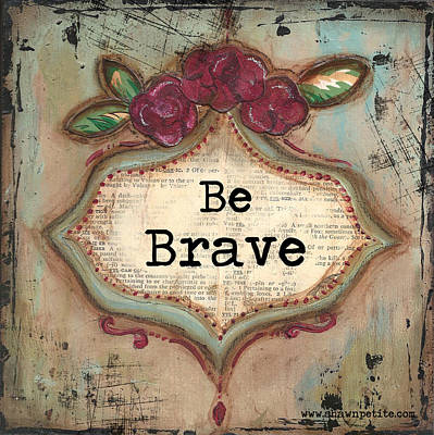 Be Brave Art Print by Shawn Petite