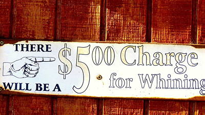 Photograph -  Charge For Whining Sign by Kay Novy