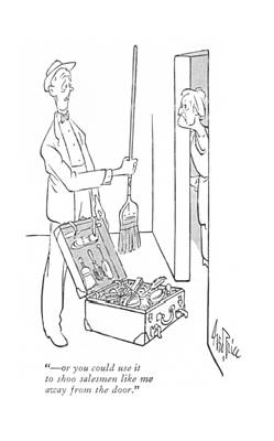 - Or You Could Use It To Shoo Salesmen Like Art Print by George Price