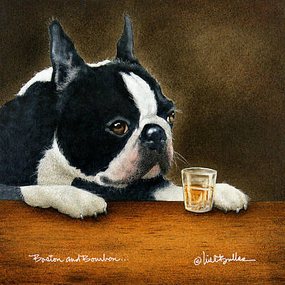 Boston Terrier Painting - Boston And Bourbon... by Will Bullas