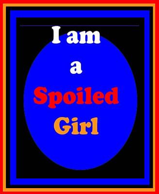 Mixed Media - Funny Text I Am A Spoiled Girl  by Navin Joshi