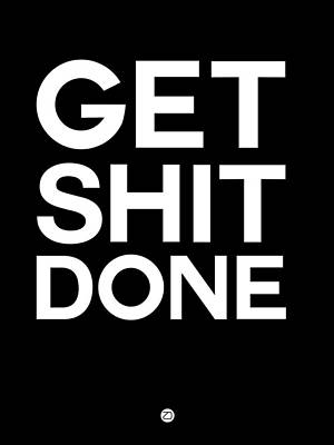 Get Shit Done Poster Black And White Art Print by Naxart Studio