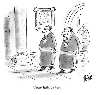 Hillary Clinton Drawing - I Hear Hillary's Free by Christopher Weyant