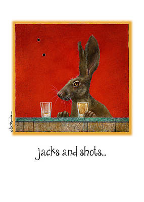 Jack Rabbit Painting - Jacks And Shots... by Will Bullas
