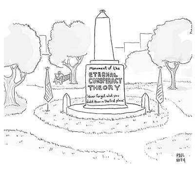 Cartoons Drawing - Monument Of The Eternal Conspiracy Theory by Paul Noth