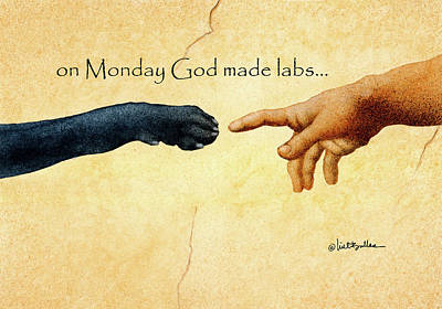 Black Labrador Painting - on Monday God made labs... by Will Bullas