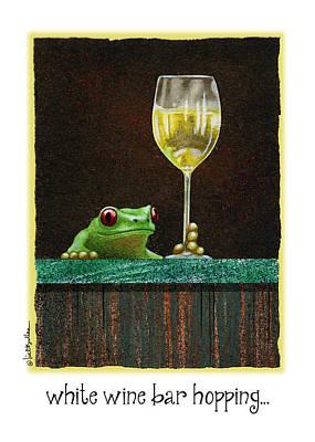 Wine Tasting Painting - White Wine Bar Hopping... by Will Bullas