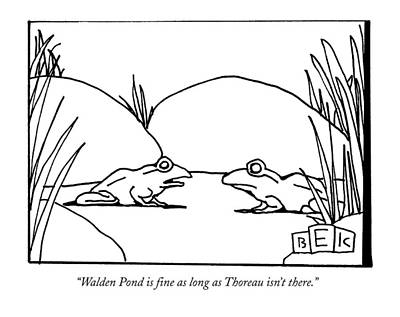 Lilies Drawing - Walden Pond Is Fine As Long As Thoreau Isn't by Bruce Eric Kaplan
