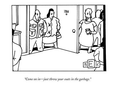 Party Drawing - Come On In - Just Throw Your Coats In The Garbage by Bruce Eric Kaplan