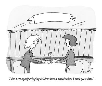 Dating Drawing - I Don't See Myself Bringing Children Into A World by Peter C. Vey