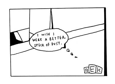 Self-improvement Drawing - I Wish I Were A Better Speck Of Dust by Bruce Eric Kaplan