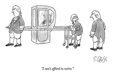Sam Gross Drawing - I Can't Afford To Retire by Sam Gross
