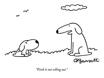 Fetch Is Not Selling Out Art Print by Charles Barsotti