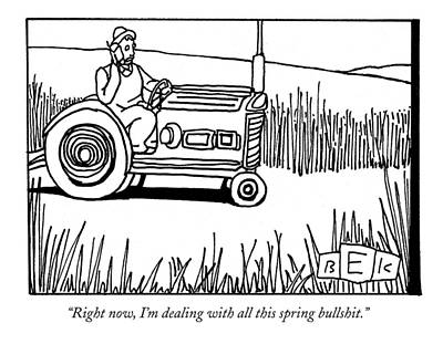 Tractor Drawing - Right Now, I'm Dealing With All This Spring by Bruce Eric Kaplan
