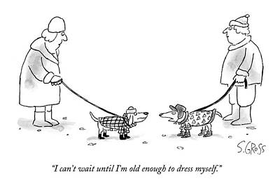 Funny Dog Drawing - I Can't Wait Until I'm Old Enough To Dress Myself by Sam Gross