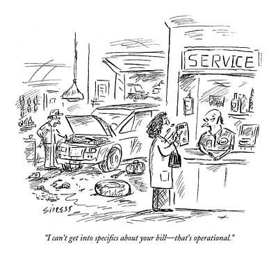 Mechanic Drawing - I Can't Get Into Specifics About Your Bill - by David Sipress