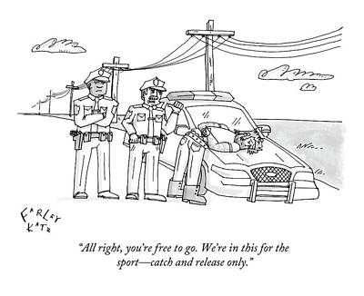 Police Officer Drawing - All Right, You're Free To Go. We're In This by Farley Katz