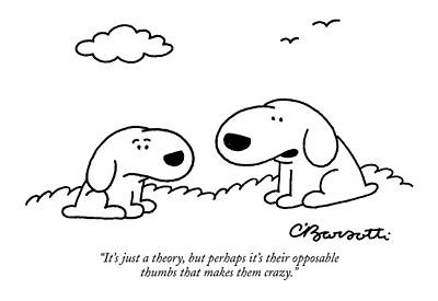 Dogs Drawing - It's Just A Theory by Charles Barsotti