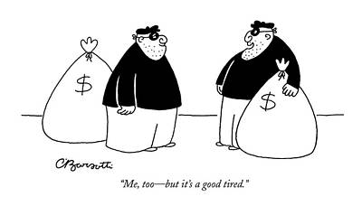 Me, Too - But It's A Good Tired Art Print by Charles Barsotti