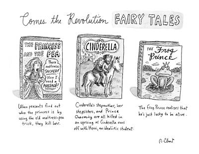 Black Humor Drawing - Comes The Revolution Fairy Tales by Roz Chast