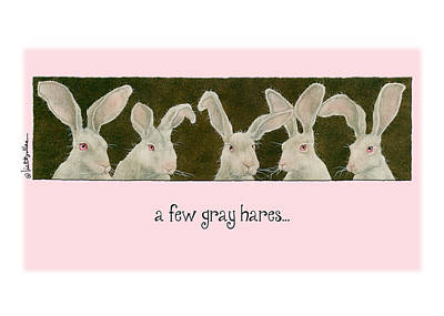Gray Hair Painting - A Few Gray Hares... by Will Bullas