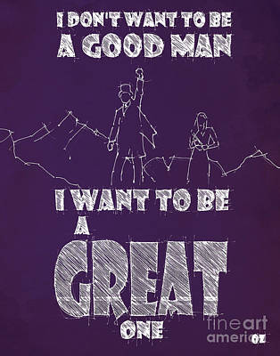 Movies Drawing - Oz Quote. I Don't Want To Be A Good Man... by Pablo Franchi