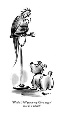 Bad Dog Drawing - Would It Kill You To Say 'good Doggy' Once by Lee Lorenz