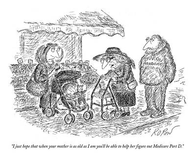 Old Age Drawing - I Just Hope That When Your Mother Is As Old by Edward Koren