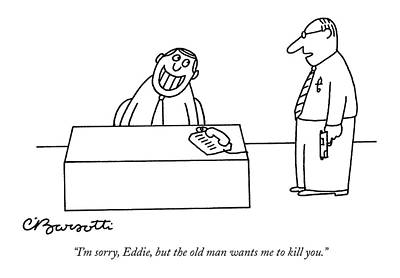 April 25th Drawing - I'm Sorry, Eddie, But The Old Man Wants by Charles Barsotti