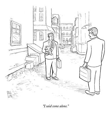 Paul-noth Drawing - I Said Come Alone by Paul Noth