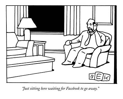 Trending Drawing - Just Sitting Here Waiting For Facebook To Go Away by Bruce Eric Kaplan