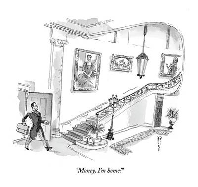 Barry Blitt Drawing - Money, I'm Home! by Barry Blitt