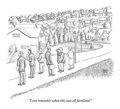 Paul-noth Drawing - I Can Remember When This Was All Farmland by Paul Noth