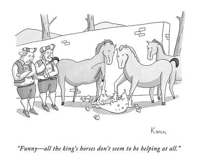 Zachary-kanin Drawing - Funny - All The King's Horses Don't Seem by Zachary Kanin