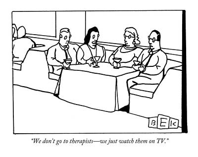 Tv Drawing - We Don't Go To Therapists - We Just Watch by Bruce Eric Kaplan