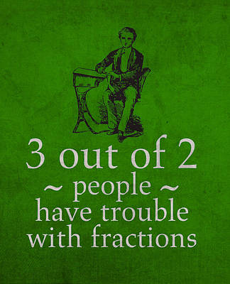 3 Out Of 2 People Have Trouble With Fractions Humor Poster Art Print