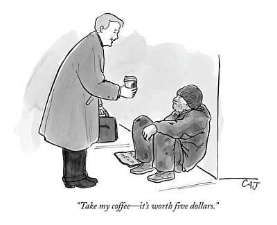 Take My Coffee - It's Worth Five Dollars Art Print by Carolita Johnson