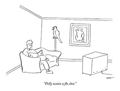 Polly Wants A Flu Shot Art Print by Michael Shaw