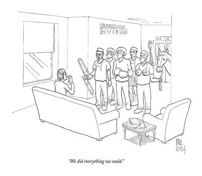 Comical Drawing - We Did Everything We Could by Paul Noth