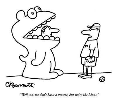 Mascot Drawing - Well, No, We Don't Have A Mascot, But We're by Charles Barsotti