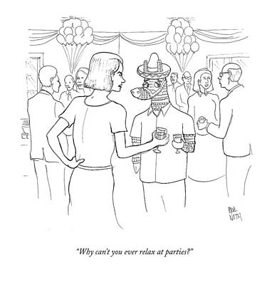 Paul-noth Drawing - Why Can't You Ever Relax At Parties? by Paul Noth