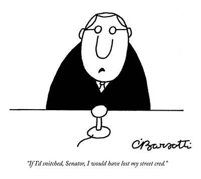 Senate Drawing - If I'd Snitched by Charles Barsotti