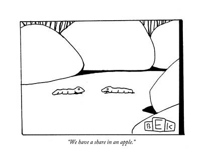 Worm Drawing - We Have A Share In An Apple by Bruce Eric Kaplan