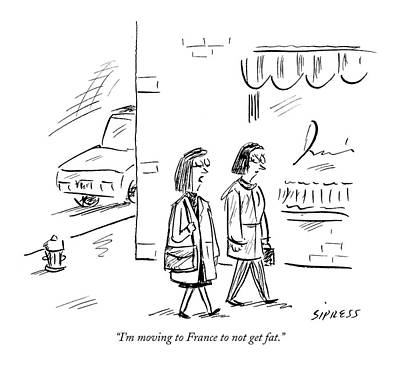 Fitness Drawing - I'm Moving To France To Not Get Fat by David Sipress